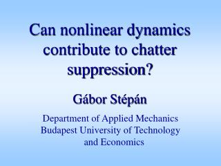 Can nonlinear dynamics contribute to chatter suppression? Gábor Stépán