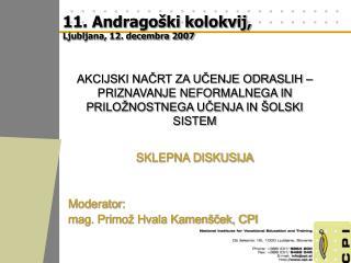 SKLEPNA DISKUSIJA Moderator: mag. Primož Hvala Kamenšček, CPI