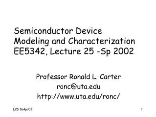 Semiconductor Device  Modeling and Characterization EE5342, Lecture 25 -Sp 2002