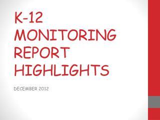 K-12 MONITORING REPORT HIGHLIGHTS