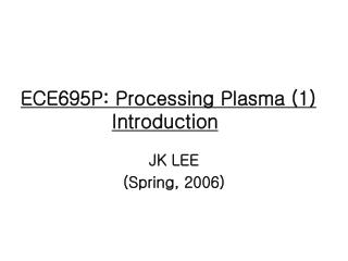 ECE695P: Processing Plasma (1) Introduction