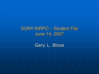 SUNY AIRPO – Student File  June 14, 2007
