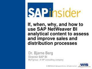Dr. Bjarne Berg	 Director SAP BI MyITgroup - A VIP consulting company