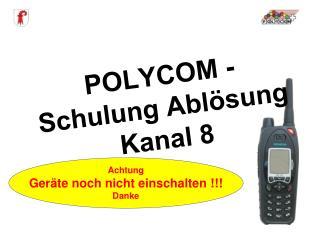 POLYCOM - Schulung Ablösung Kanal 8