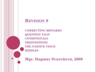 Revision 8 correcting mistakes question tags conditionals prepositions the passive vioce riddles