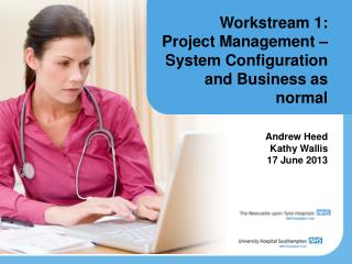 Workstream 1: Project Management – System Configuration and Business as normal