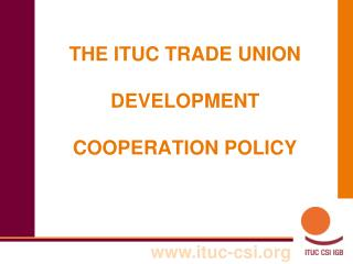 THE ITUC TRADE UNION  DEVELOPMENT COOPERATION POLICY