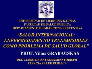 UNIVERSIDAD DE MEDICINA KAUNAS  FACULTAD DE SALUD PUBLICA DEPARTAMENTO DE MEDICI9NA PREVENTIVA