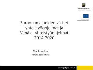 Euroopan alueiden väliset yhteistyöohjelmat ja  Venäjä- yhteistyöohjelmat 2014-2020
