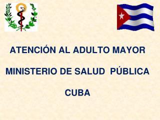 ATENCIÓN AL ADULTO MAYOR MINISTERIO DE SALUD  PÚBLICA CUBA