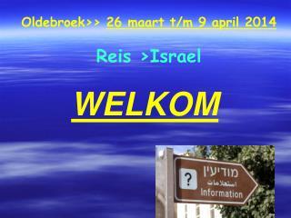 Oldebroek>>  26 maart t/m 9 april 2014 Reis >Israel