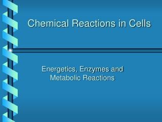 Chemical Reactions in Cells