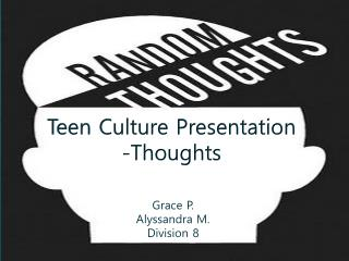 Teen Culture Presentation -Thoughts