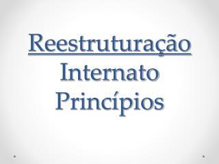 Reestruturação Internato Princípios