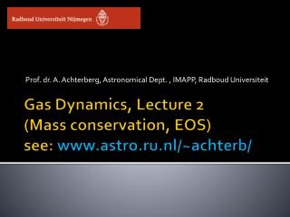 Gas Dynamics, Lecture 2 (Mass conservation, EOS) see:  astro.ru.nl/~achterb/