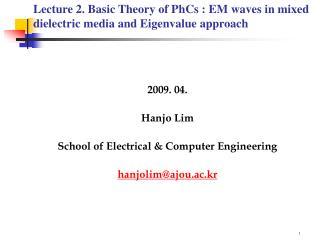 2009. 04. Hanjo Lim School of Electrical & Computer Engineering hanjolim @ajou.ac.kr