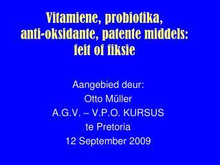 Vitamiene, probiotika,  anti-oksidante, patente middels: feit of fiksie