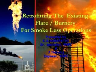 Retrofitting The  Existing  Flare / Burnery   For Smoke Less Operations