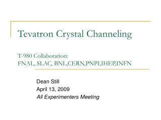 Tevatron Crystal Channeling  T-980 Collaboration: FNAL, SLAC, BNL,CERN,PNPI,IHEP,INFN