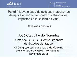 Jos� Carvalho de  Noronha Diretor  do CEBES � Centro Brasileiro de  Estudos  de  Sa�de