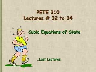 PETE 310 Lectures # 32 to 34