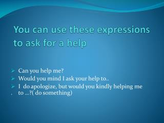 You can use these expressions to ask for a help