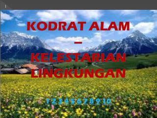 KODRAT ALAM  –  KELESTARIAN  LINGKUNGAN 1 2 3 4 5 6 7 8 9 10