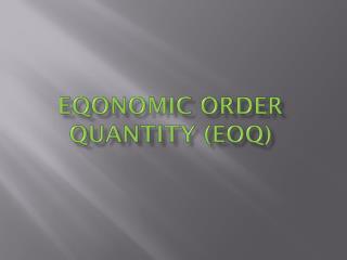 EQONOMIC ORDER QUANTITY (EOQ)