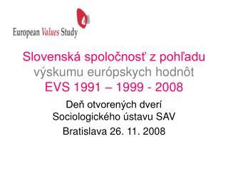 Slovenská spoločnosť z pohľadu  výskumu európskych hodnôt  EVS 1991 – 1999 - 2008