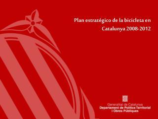 Plan estrat gico de la bicicleta en Catalunya 2008-2012