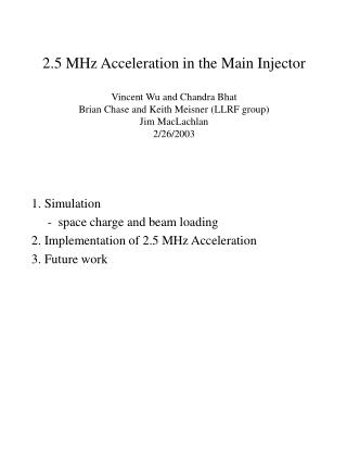 1. Simulation      -  space charge and beam loading 2. Implementation of 2.5 MHz Acceleration