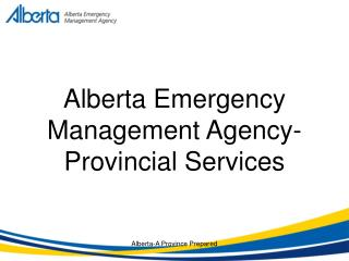 Alberta Emergency Management Agency- Provincial Services