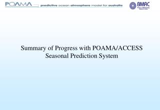 Summary of Progress with POAMA/ACCESS Seasonal Prediction System
