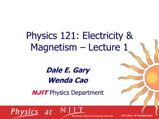 Physics 121: Electricity  Magnetism   Lecture 1