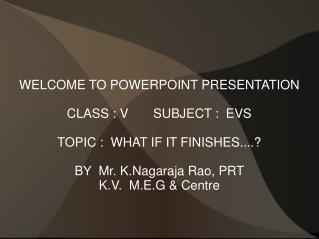 WELCOME TO POWERPOINT PRESENTATION CLASS : V       SUBJECT :  EVS