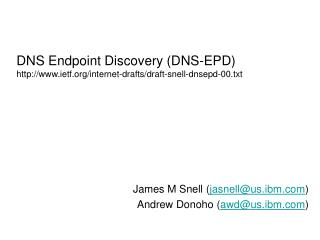 DNS Endpoint Discovery (DNS-EPD) ietf/internet-drafts/draft-snell-dnsepd-00.txt