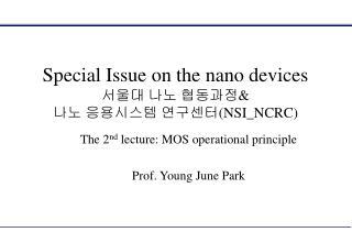 Special Issue on the nano devices 서울대 나노 협동과정 & 나노 응용시스템 연구센터 (NSI_NCRC)