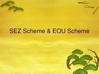 SEZ Scheme & EOU Scheme