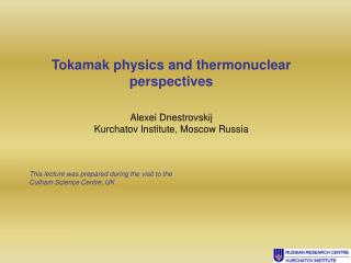 Tokamak physics and thermonuclear perspectives Alexei Dnestrovskij
