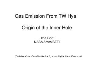 Gas Emission From TW Hya:  Origin of the Inner Hole Uma Gorti NASA Ames/SETI