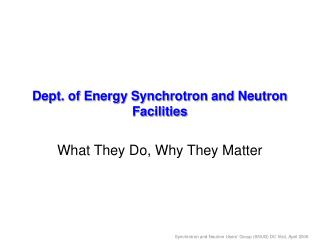 Dept. of Energy Synchrotron and Neutron Facilities