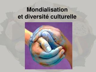 Mondialisation et diversit� culturelle