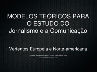 MODELOS TEÓRICOS PARA O ESTUDO DO  Jornalismo e a Comunicação