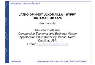 JATKO-OPINNOT ULKOMAILLA � HYPPY TUNTEMATTOMAAN? Jari Eloranta Assistant Professor