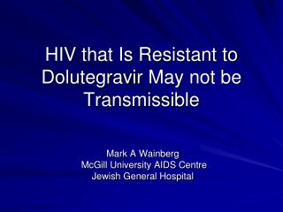 HIV that Is Resistant to  Dolutegravir  May not be Transmissible