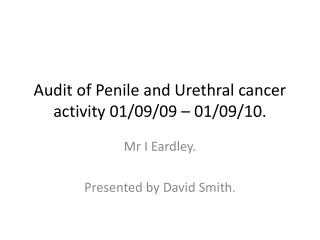 Audit of Penile and Urethral cancer activity 01/09/09 – 01/09/10.
