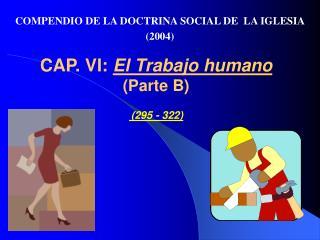 CAP. VI:  El Trabajo humano  (Parte B) (295 - 322)