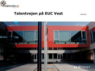 Talentvejen på EUC Vest Marts 2014