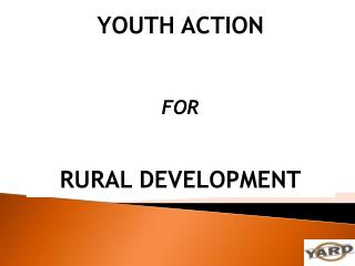 YOUTH ACTION  FOR  RURAL DEVELOPMENT