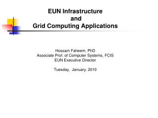 EUN Infrastructure  and  Grid Computing Applications Hossam Faheem, PhD